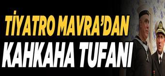 Tiyatro Mavra'dan kahkaha tufanı