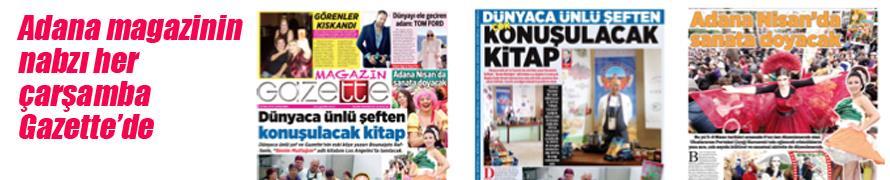Adana magazinin nabzı her çarşamba Gazette'de