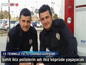 15 Temmuz şehidi ikiz polislerin adı ikiz köprüde yaşayacak